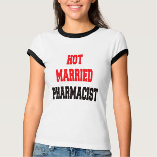 Hot Married Pharmacist T-Shirt