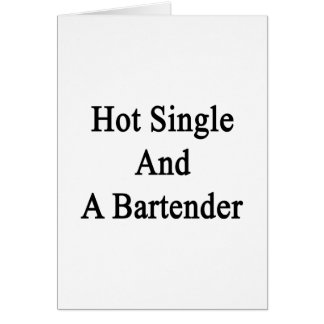 Hot Single And A Bartender Card