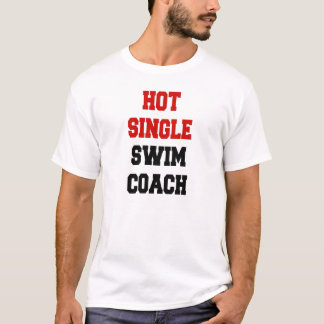 Hot Single Swim Coach T-Shirt