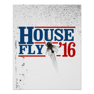 HOUSE FLY 2016 -- Presidential Election 2016 - Poster