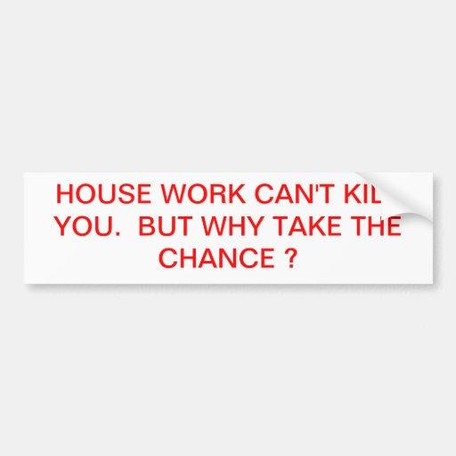 HOUSE WORK BUMPER STICKERS
