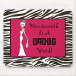 """Housework is a DIRTY Word!"" mousepad"