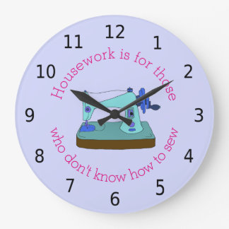 Housework is for those who don't know how to sew large clock