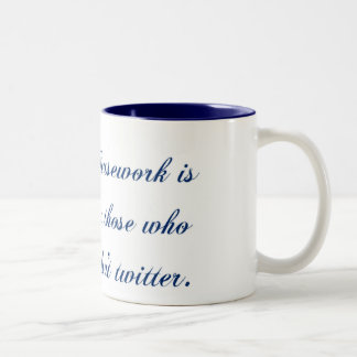 Housework is for those who don't twitter Two-Tone coffee mug