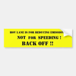 hov lane is for reducing emissions, NOT, BACK O... Bumper Sticker