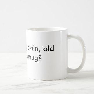 How about a plain, old fashioned mug? coffee mug
