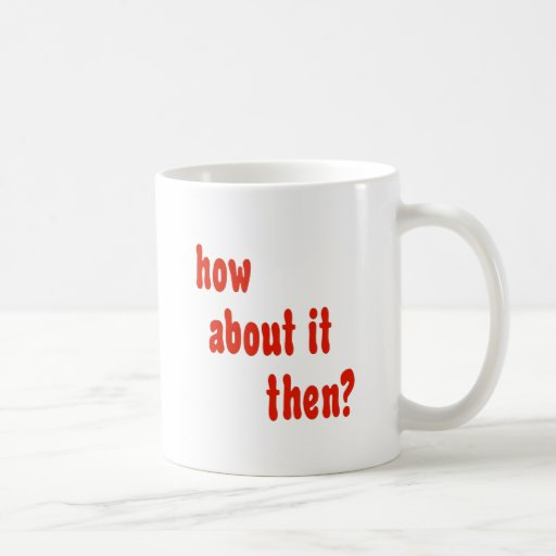How About It Then? Coffee Mugs