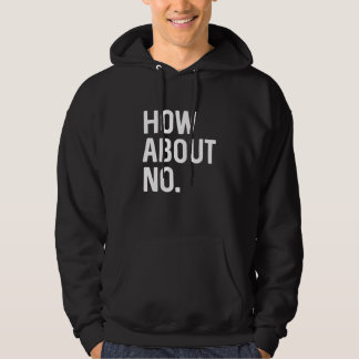 How About No Hoodie
