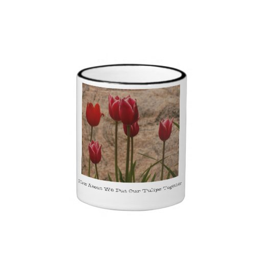 How About We Put Our Tulips Together Mugs