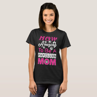 How Amazing To Be A Papillon Mom T-Shirt