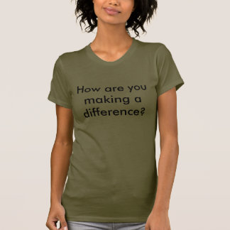 How are you making a difference? shirts