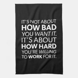 How Bad You Want It vs How Hard You Work - Inspire Tea Towel