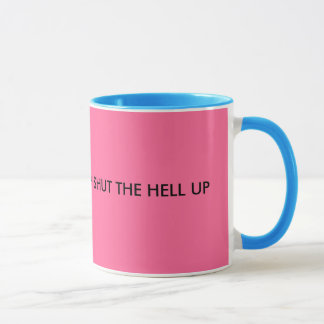 How 'bout a BIG cup of SHUT THE HELL UP