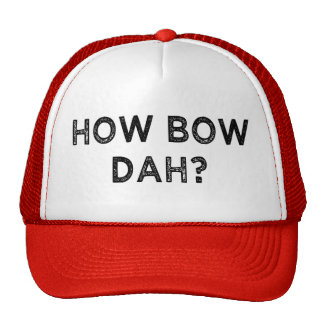 How Bow Dah? funny saying hat