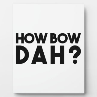 How Bow Dah Plaque