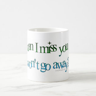 How Can I Miss You Humor Coffee Mug
