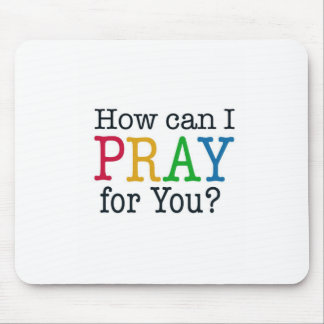 How can I PRAY for you? Mousepads