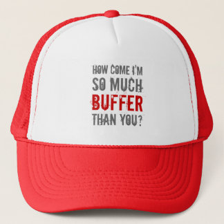 """""""How Come I'm So Much Buffer Than You?"""" Trucker Hat"""