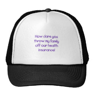 How Dare you Throw my Family off Our HealthCare Cap