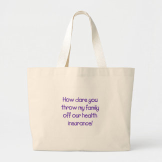 How Dare you Throw my Family off Our HealthCare Large Tote Bag