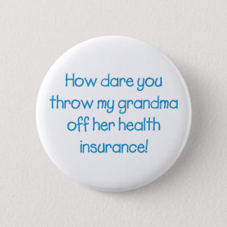 How Dare you Throw my Grandma off her Healthcare 6 Cm Round Badge