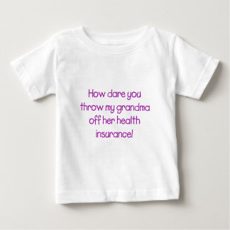 How Dare you Throw my Grandma off her Healthcare Baby T-Shirt