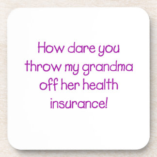 How Dare you Throw my Grandma off her Healthcare Coaster