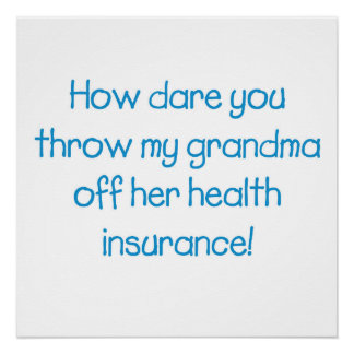 How dare you throw my Grandma off her healthcare Poster