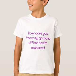 How Dare you Throw my Grandma off her Healthcare T-Shirt