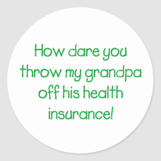 How Dare you Throw my Grandpa off his Health Insur Classic Round Sticker
