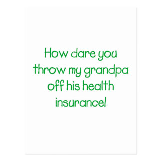 How Dare you Throw my Grandpa off his Health Insur Postcard