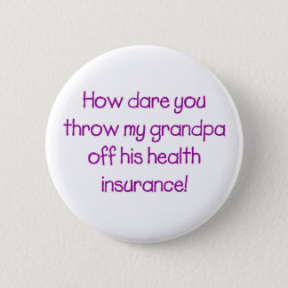 How Dare you Throw my Grandpa off his Healthcare 6 Cm Round Badge