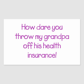 How Dare you Throw my Grandpa off his Healthcare Rectangular Sticker
