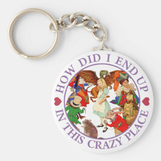 HOW DID I END UP IN THIS CRAZY PLACE KEY RING