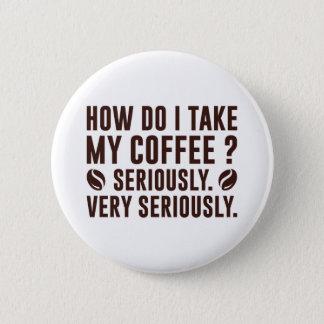How Do I Take My Coffee 6 Cm Round Badge