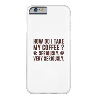 How Do I Take My Coffee Barely There iPhone 6 Case