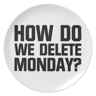 How Do We Delete Monday? Plate