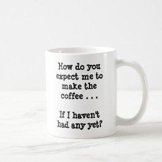 How do you expect me to make the coffee . . . basic white mug