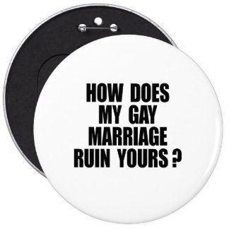 HOW DOES MY MARRIAGE RUIN YOURS 6 CM ROUND BADGE