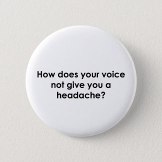 How Does Your Voice Not Give You a Headache? 6 Cm Round Badge