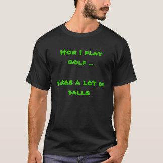 How I Play Golf T-Shirt