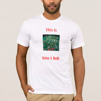 How I Roll                            ... T-Shirt