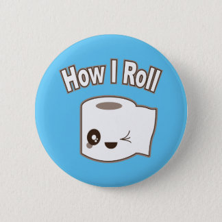 How I Roll (Toilet Paper) 6 Cm Round Badge