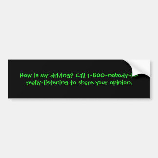 How is my driving? Call 1-800-nobody-is-really-... Car Bumper Sticker