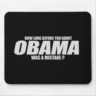 How long before you admit Obama was a mistake T-sh Mouse Mats