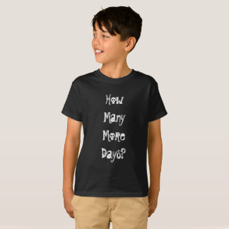 How Many More Days, Too Many T-Shirt