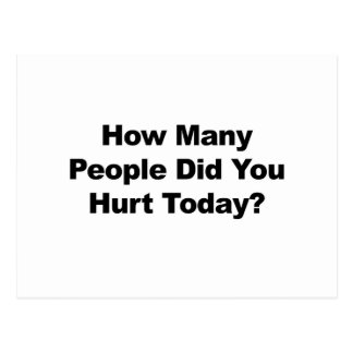 How Many People Did You Hurt Today? Postcard