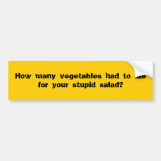 How many vegetables had to die for your stupid ... bumper sticker