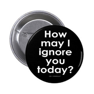 How May I Ignore You Today? 6 Cm Round Badge