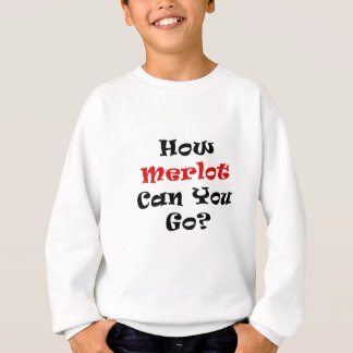 How Merlot Can You Go Sweatshirt